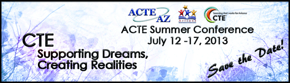 ACTE Summer Conference - July 12-17, 2013 - CTE - Supporting Dreams, Creating Realities
