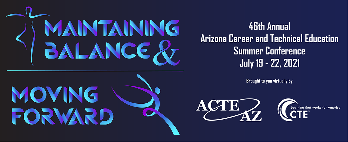 46th Annual Arizona Career and Technical Education Summer Conference - July 19 -22, 2021